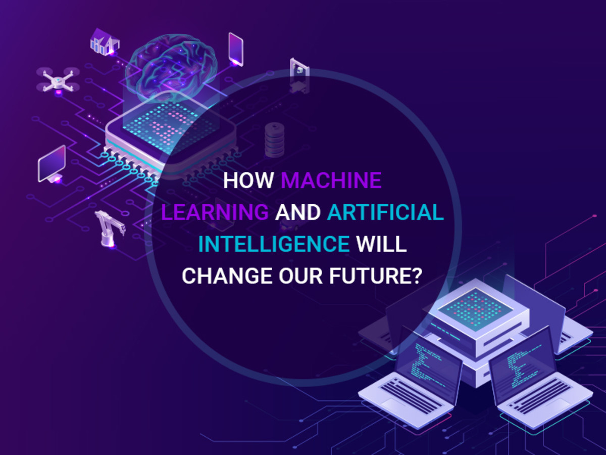 How Machine Learning and Artificial Intelligence Will Change Our Future?