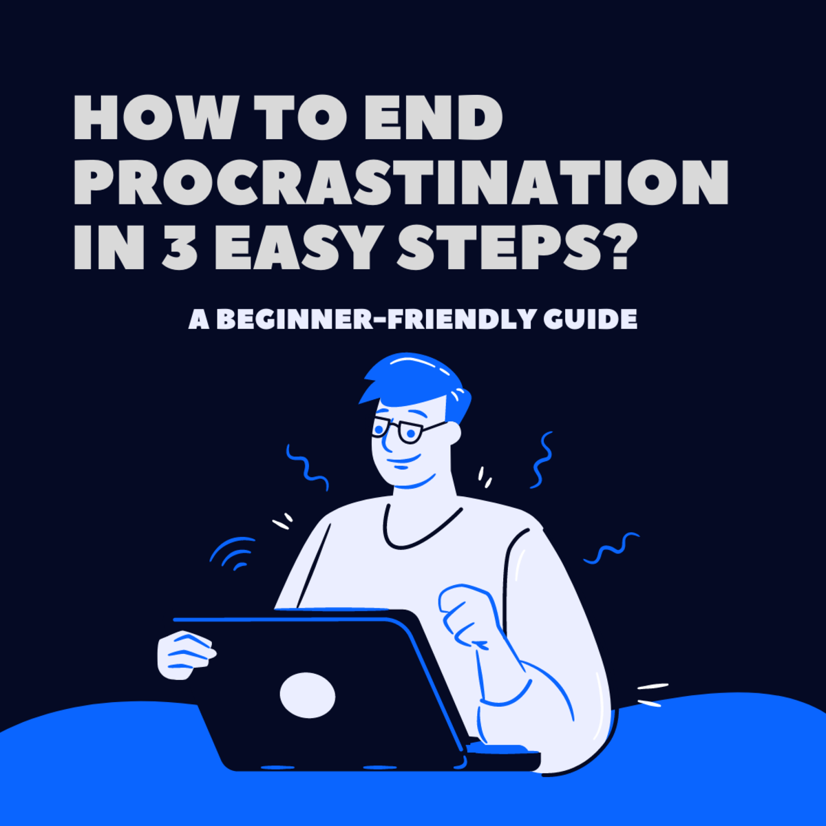 A Beginner-Friendly Guide to End Procrastination