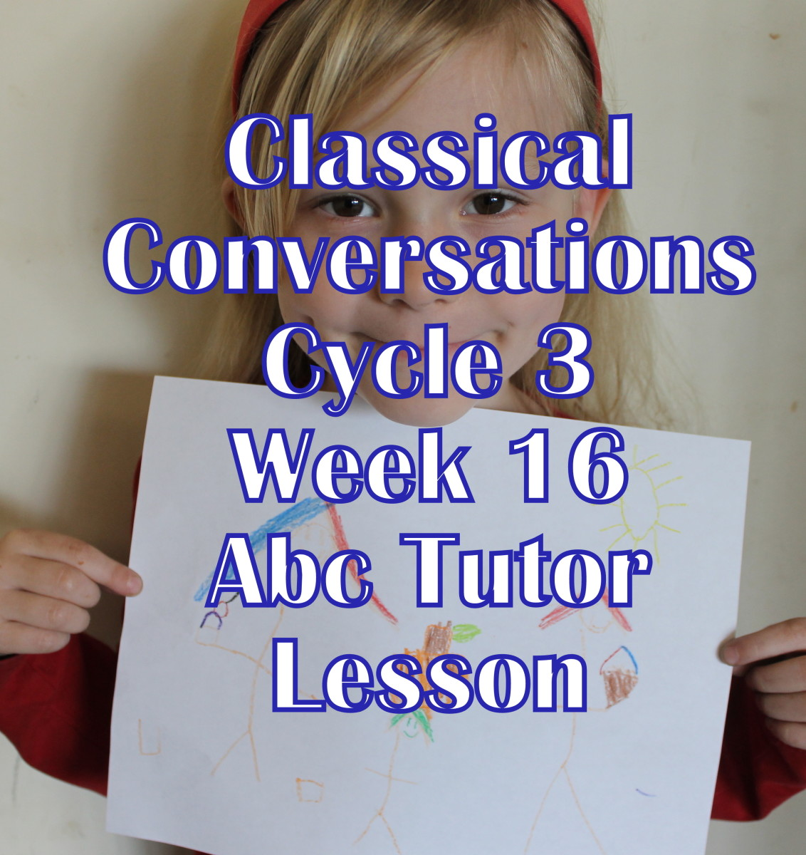 Classical Conversations CC Cycle 3 Week 16 Lesson for Abecedarians - CC C3W16