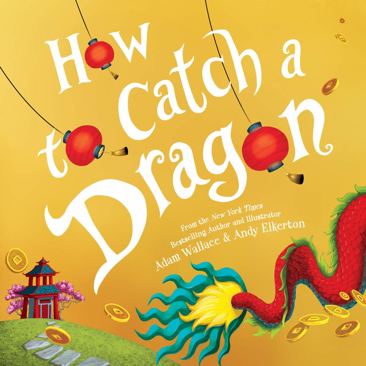 How to Catch a Dragon by Adam Wallace and Andy Elkerton