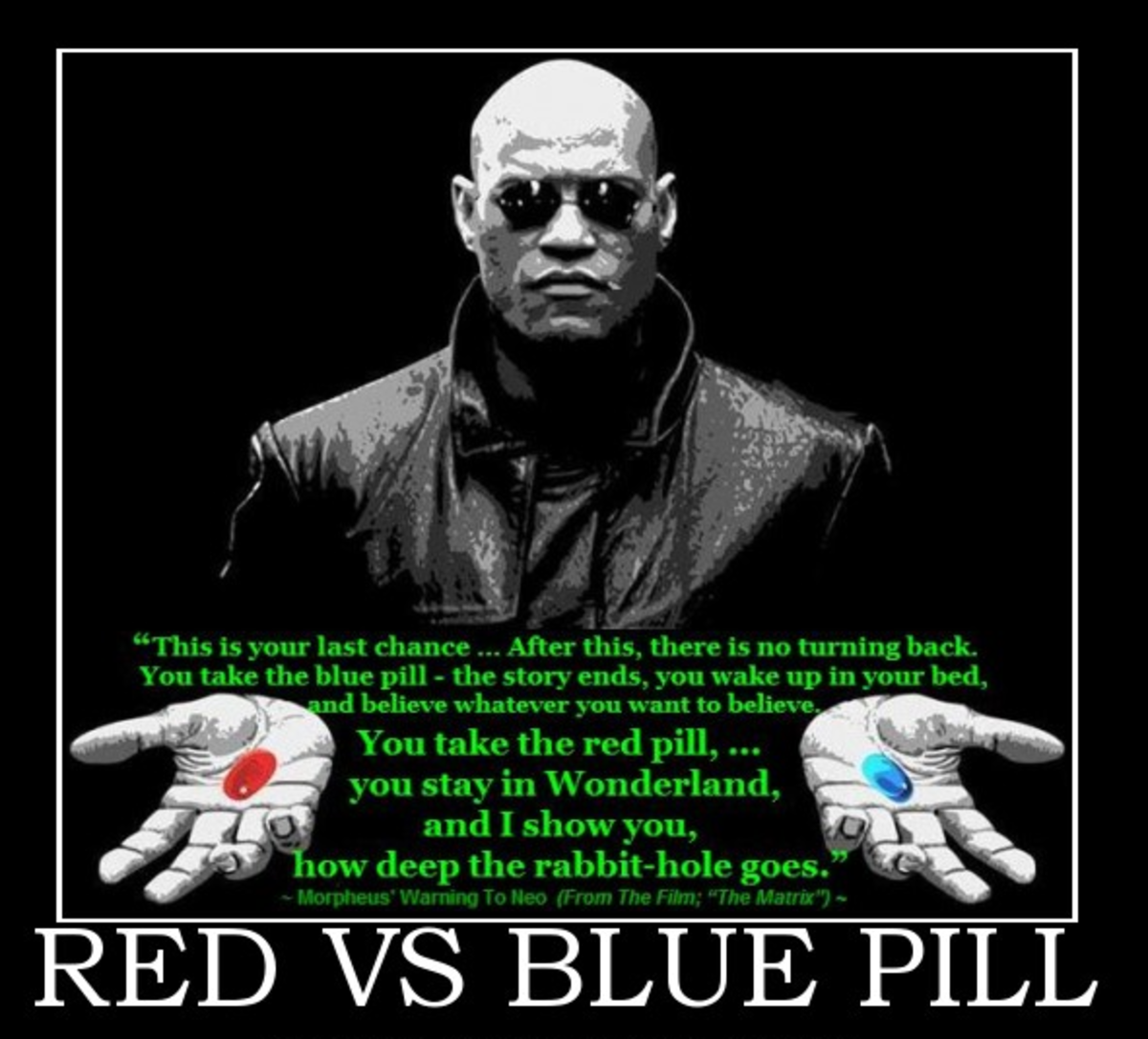 Blue pill - blissful ignorance, Red pill - the sometimes painful truth