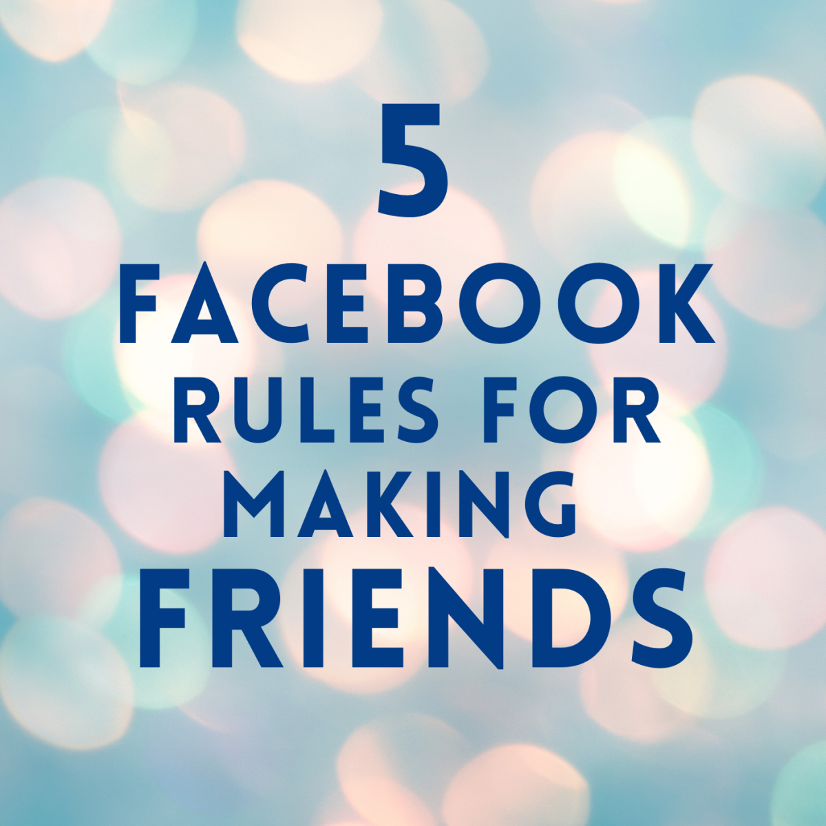 5 Rules of Etiquette for Making and Keeping Friends on Facebook