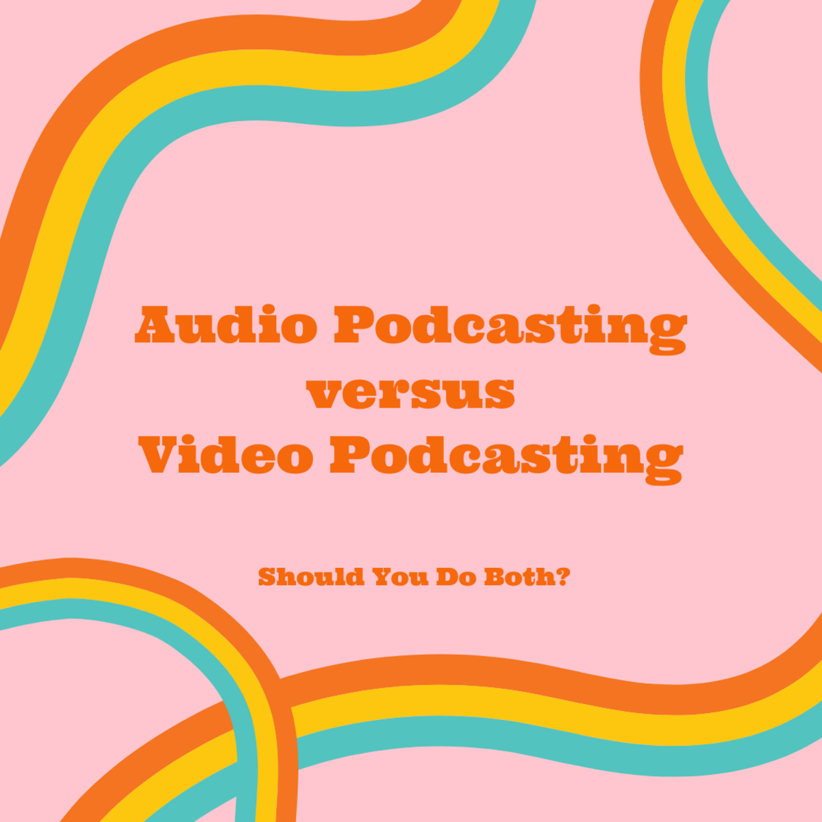 Audio podcast? Video podcast? Both? Learn how to decide.