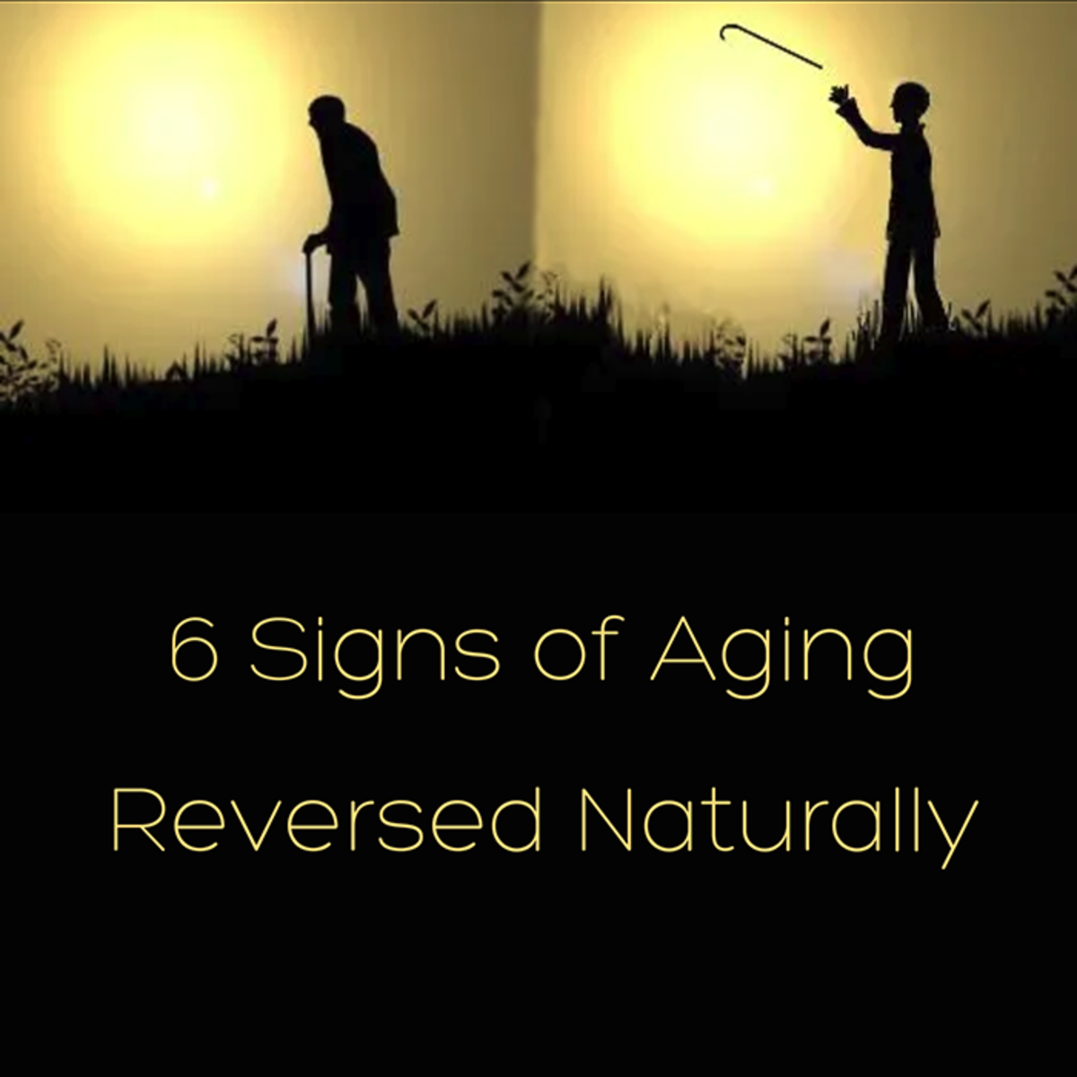 How to Reverse the Aging Process Naturally — 6 Signs of Aging