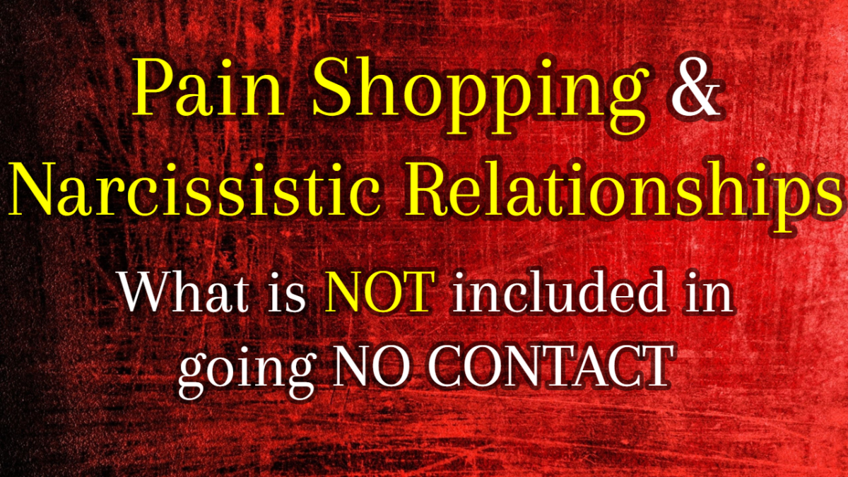 Pain Shopping & Narcissistic Relationships: Going No Contact (Almost)