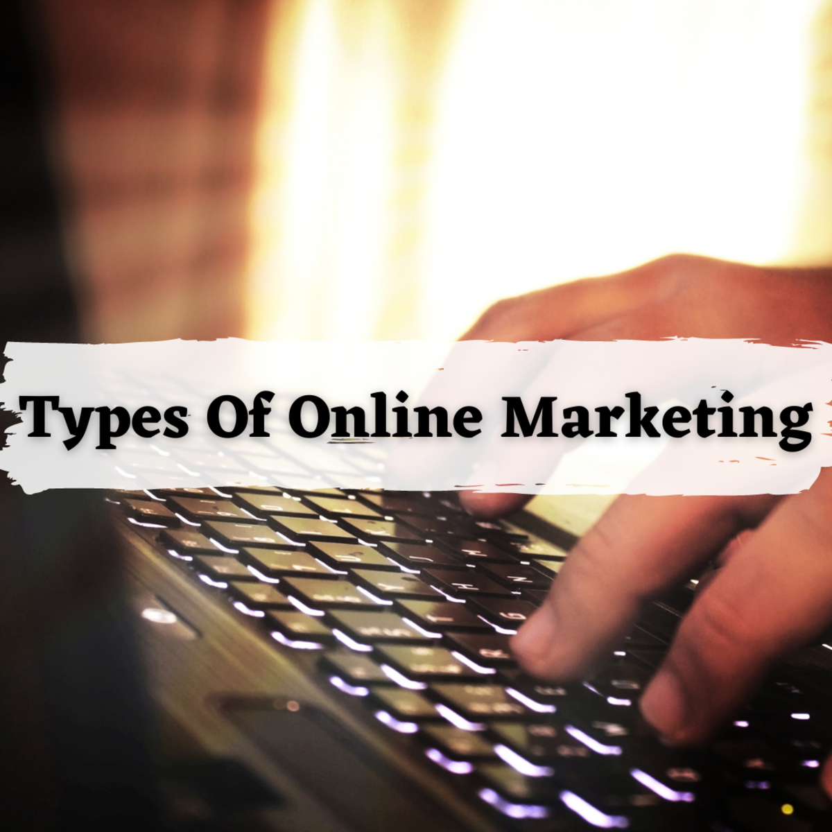 Ten Online Marketing Types That Will Actually Make Your Life Better