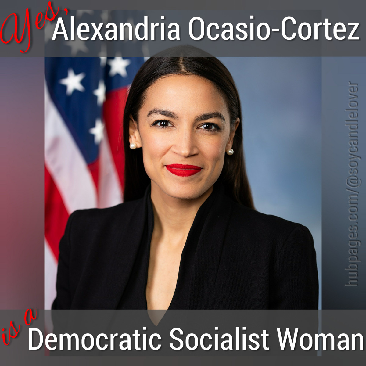 Yes, Alexandria Ocasio-Cortez Is a Wild Democratic Socialist Woman