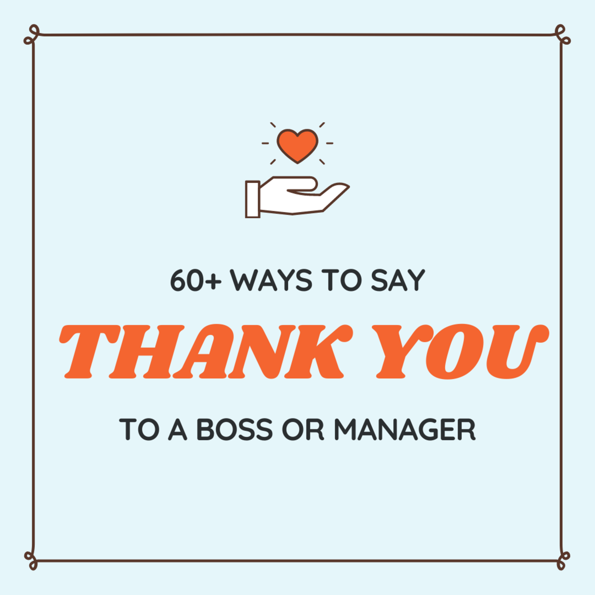 Make sure your boss knows how much you appreciate them!