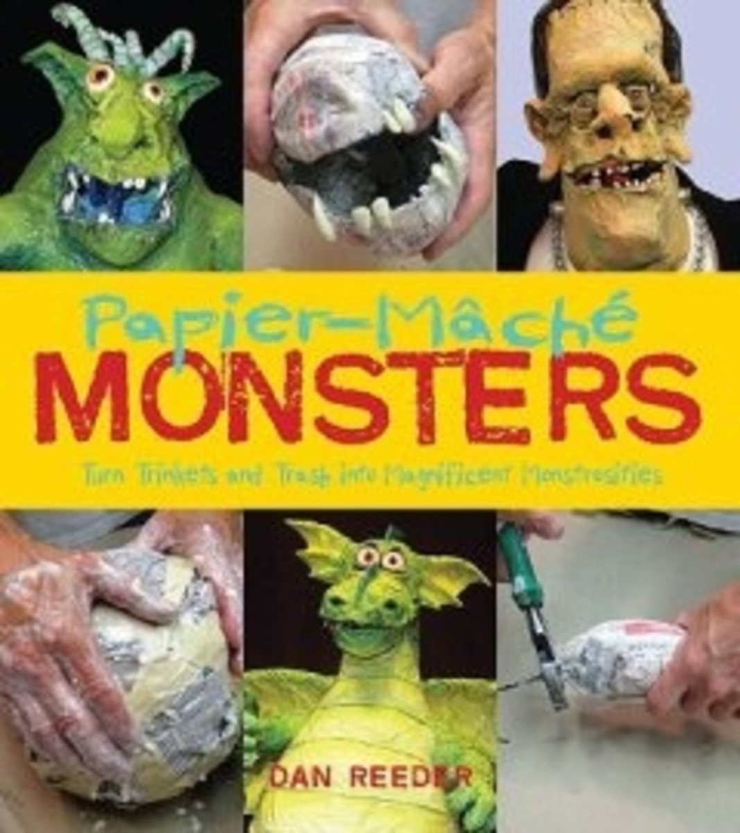 Papier-Mache Monsters: Turn Trinkets and Trash into Magnificent Monstrosities   ~ Dan Reeder