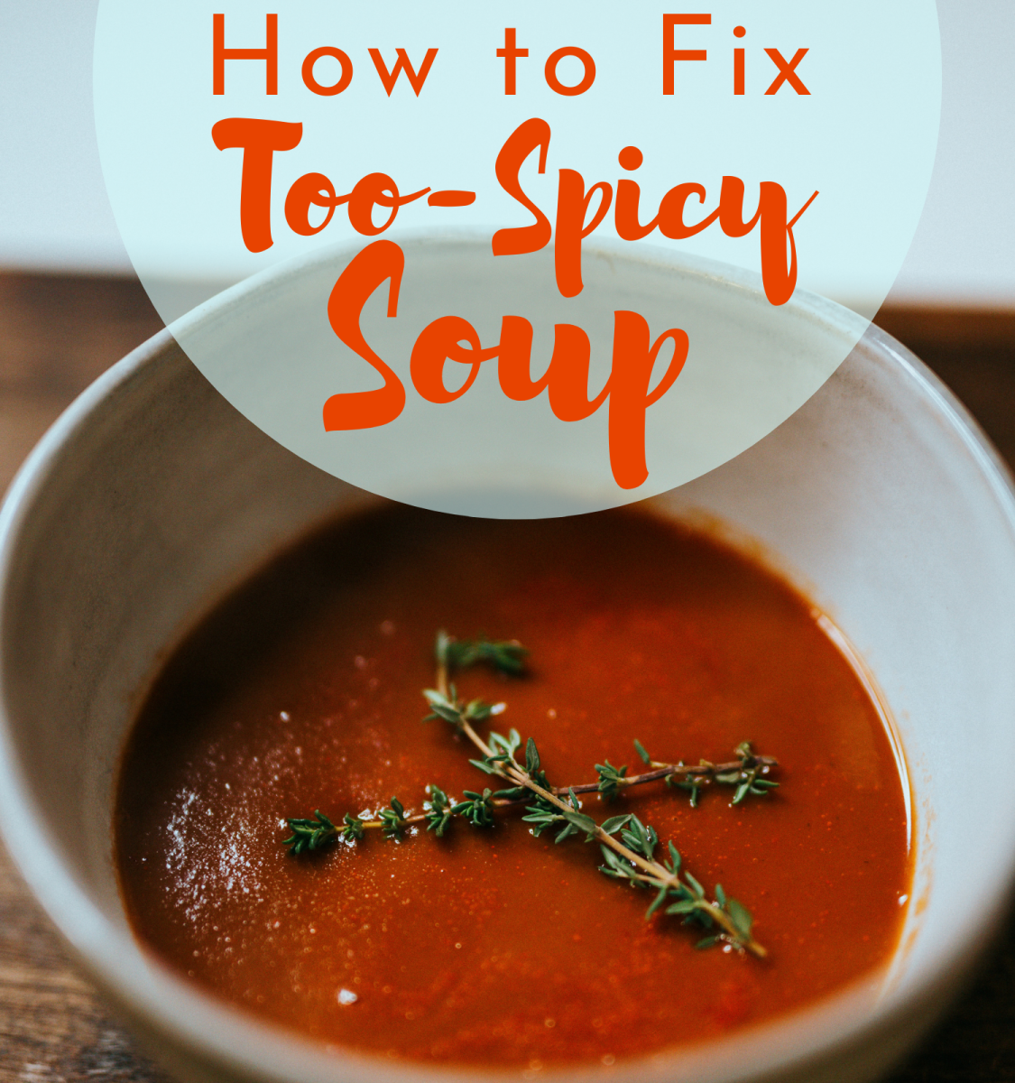 My Soup Is Too Spicy! How Do I Fix It?