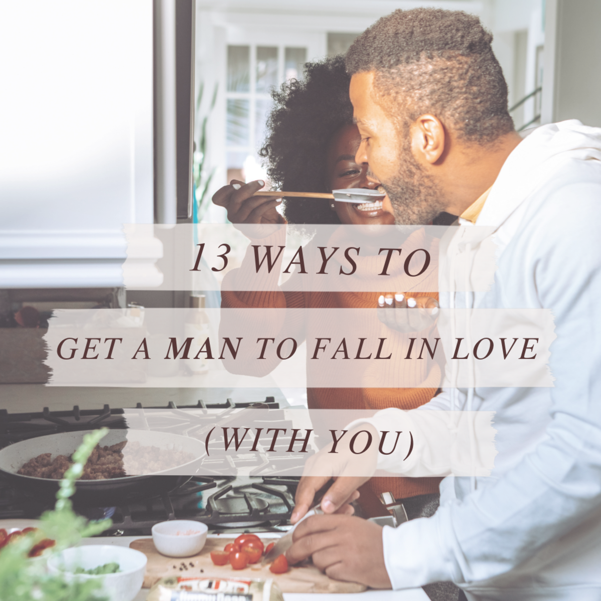 13 Ways to Get A Guy to Fall in Love