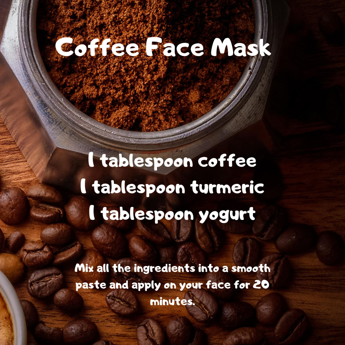 Coffee face mask makes skin smooth and brighter looking.
