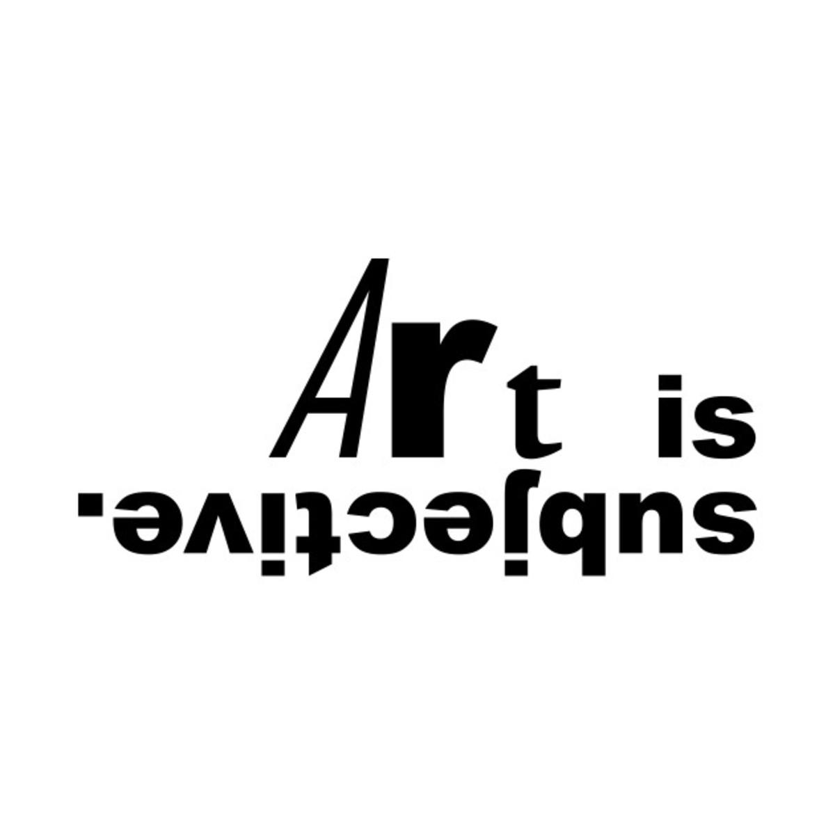 Subjective is art.
