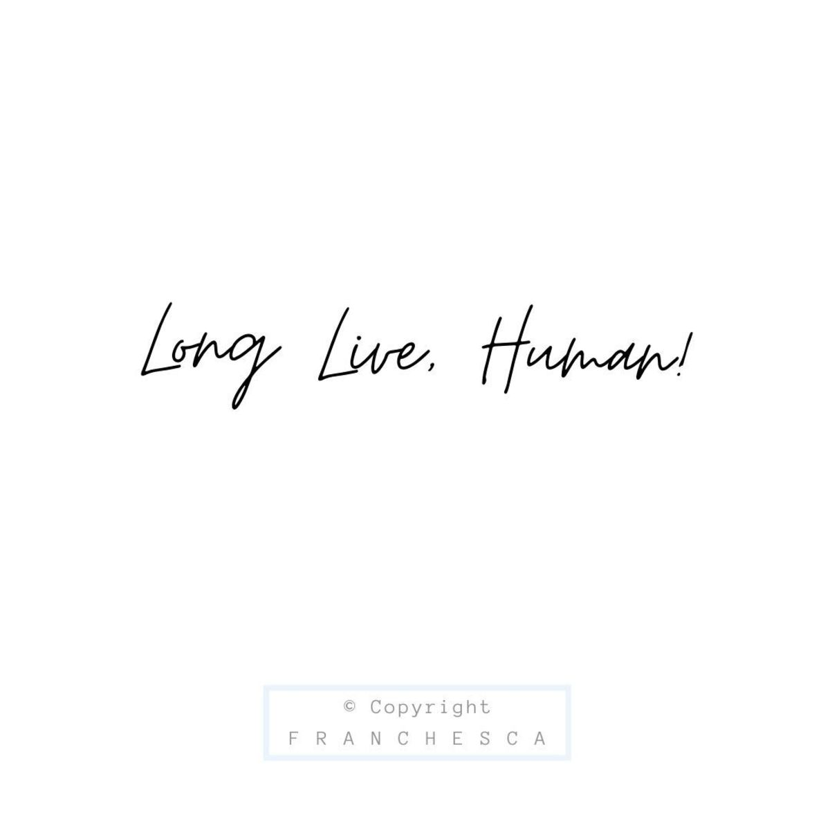 151st Article: Long Live, Human!