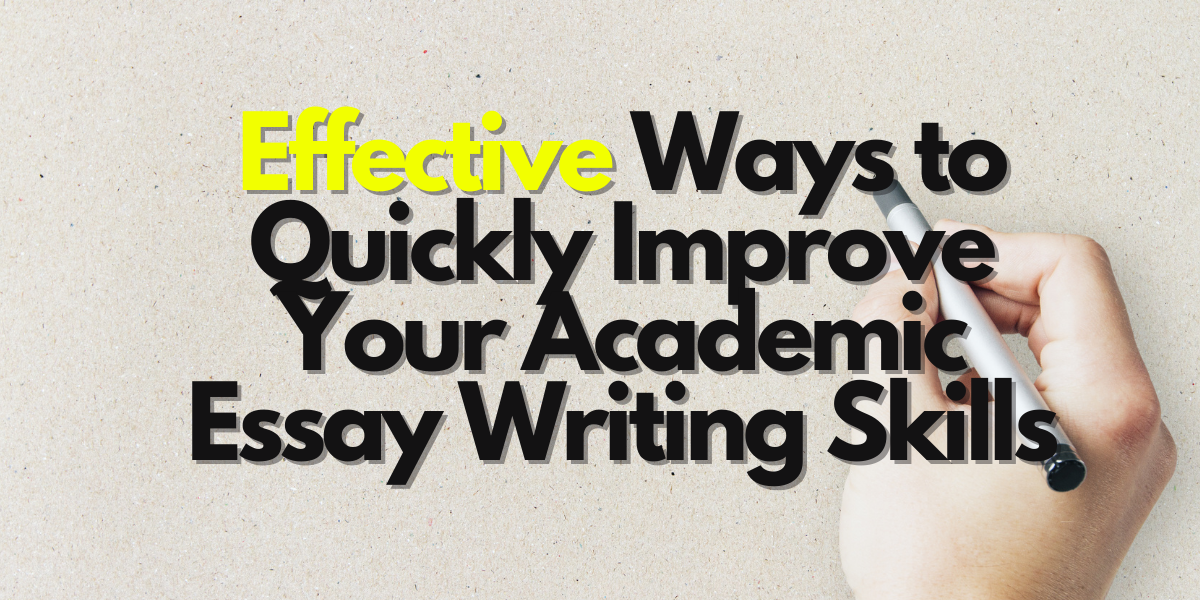 10 Effective Ways to Quickly Improve Your Academic Essay Writing Skills