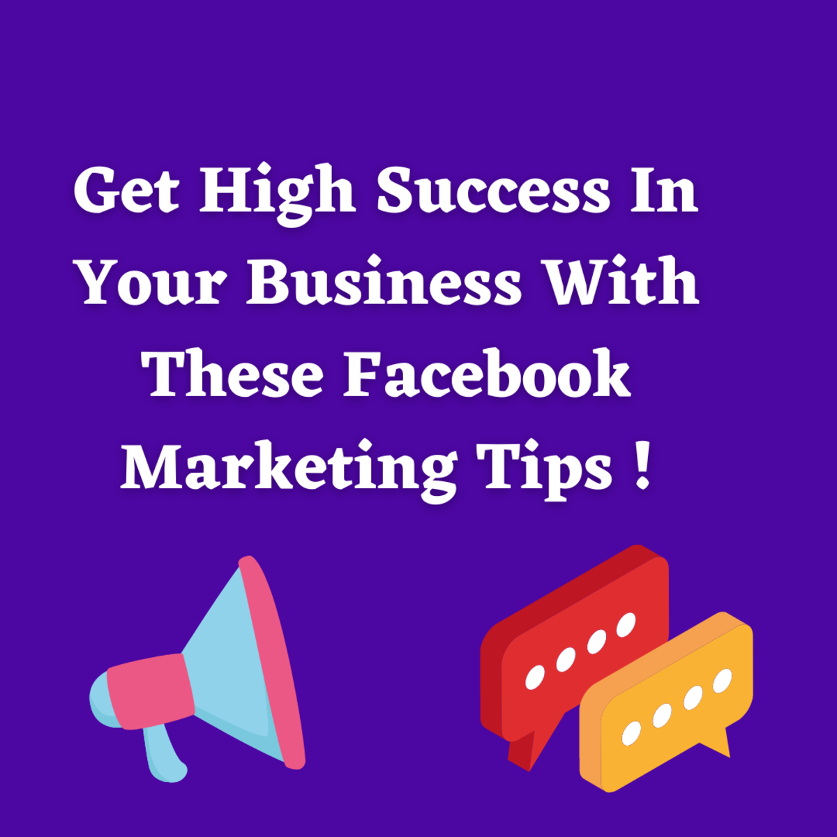 Get High Success In Your Business With These Facebook Marketing Tips !