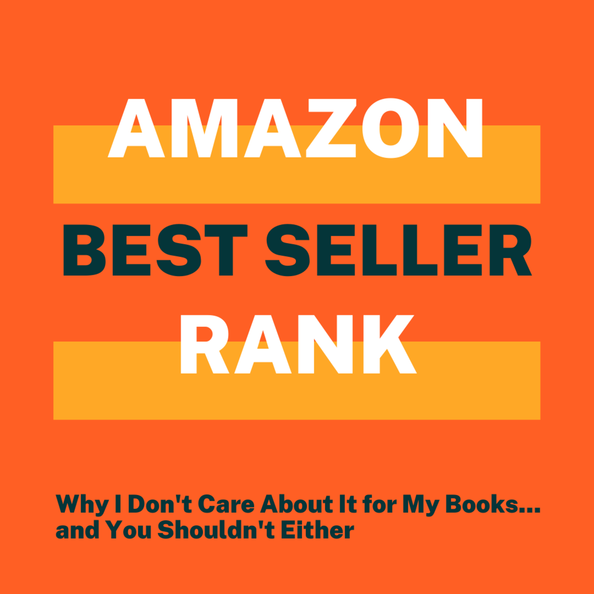 Why I Don't Care About Amazon Best Seller Rank for My Books