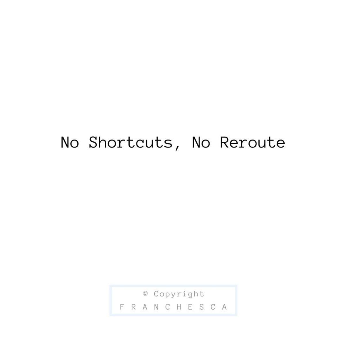 187th Article: No Shortcuts, No reroute