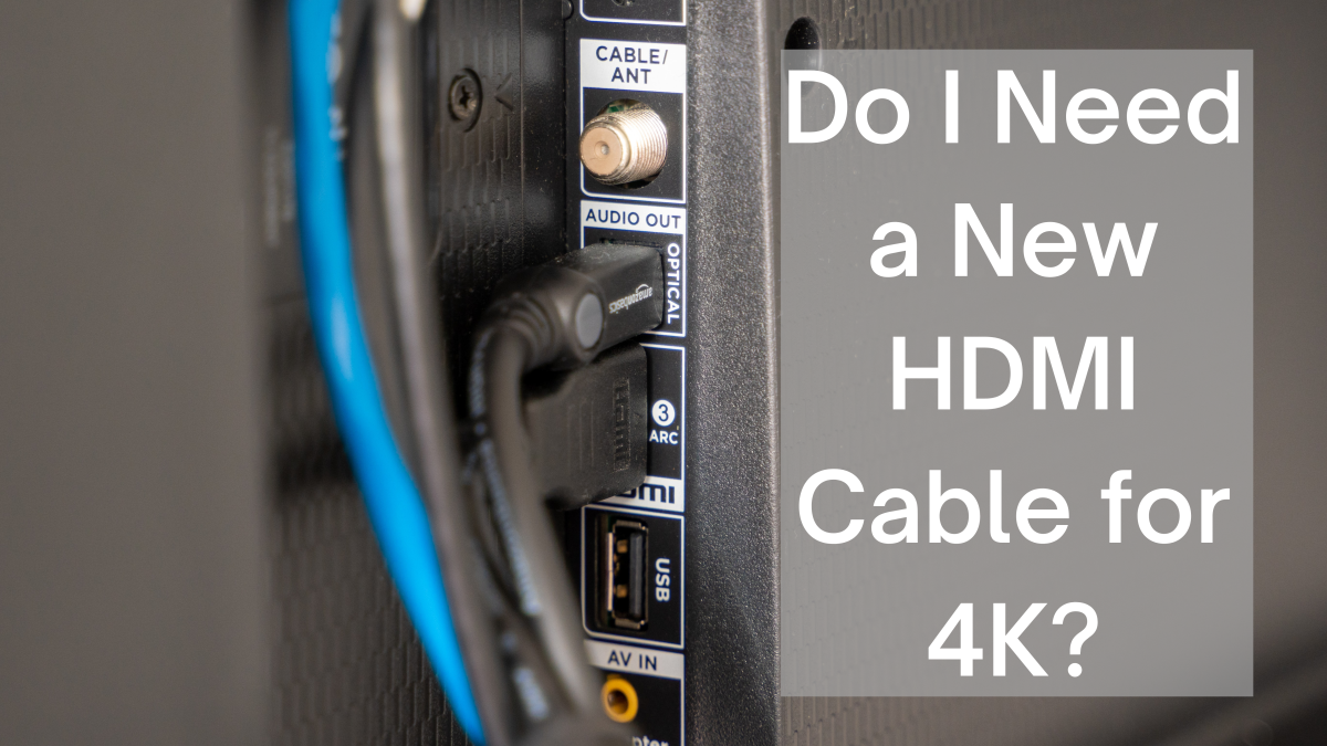 Find out if you need a new HDMI cable to enjoy your new television.