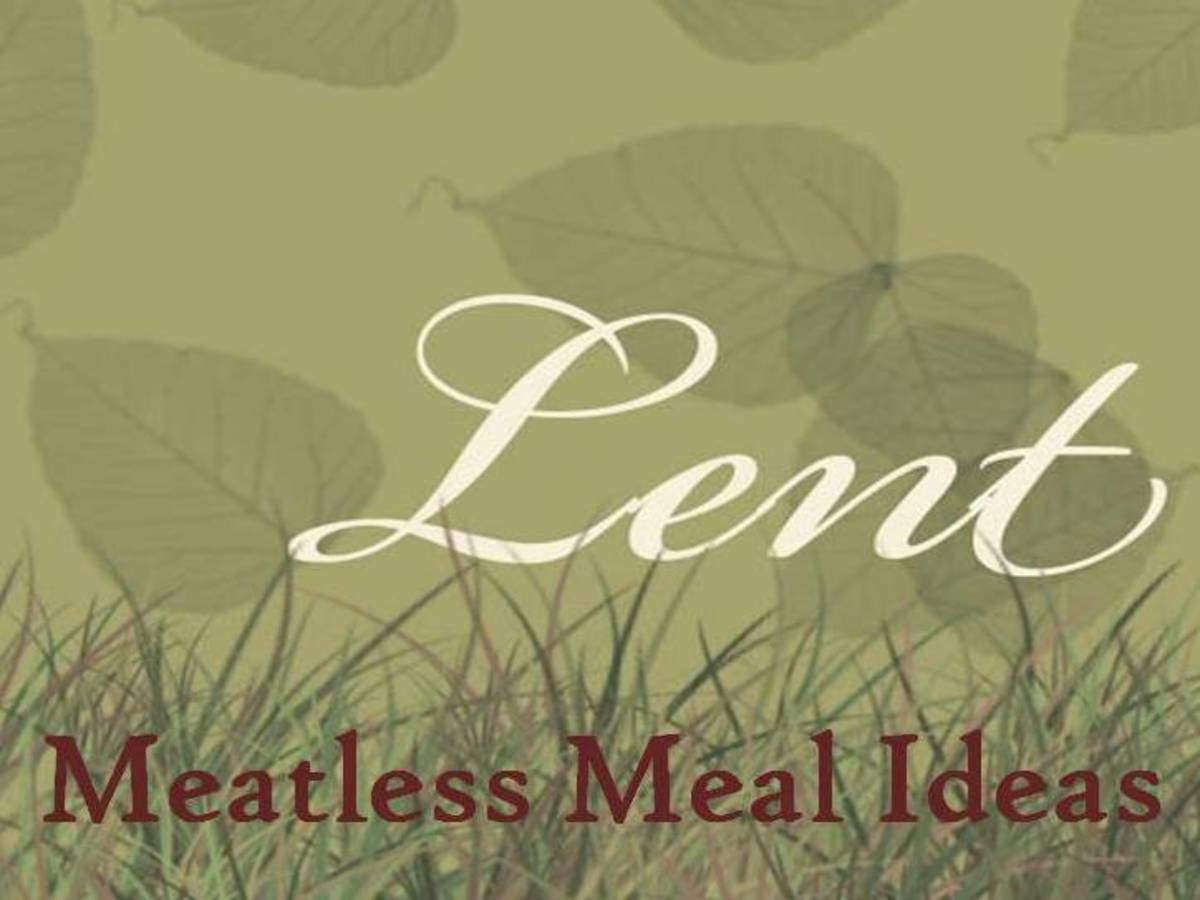 Meatless Meal Ideas & Recipes for Lent