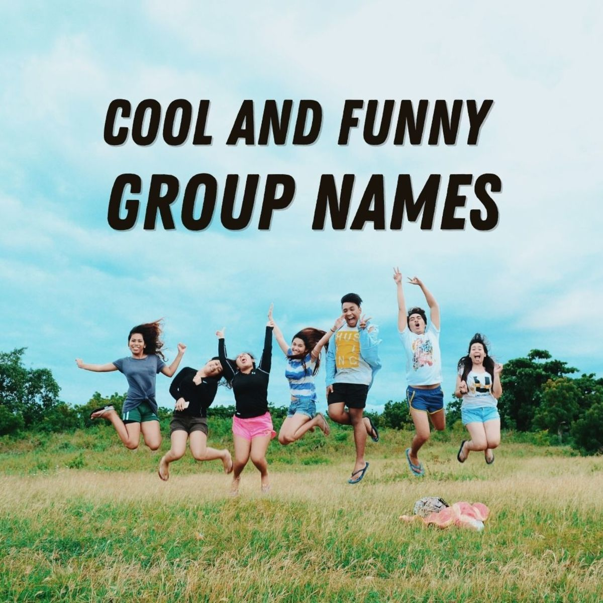 Come up with a fun group name for your friends!
