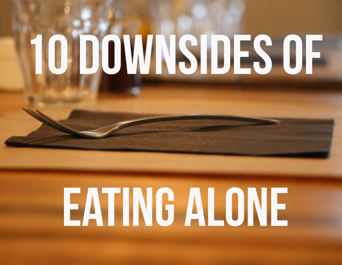 For my 10 negatives of eating solo, please read on...