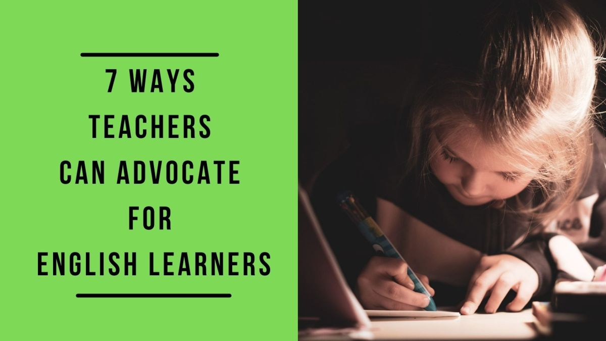 7 Effective Ways Teachers Can Advocate for English Learners