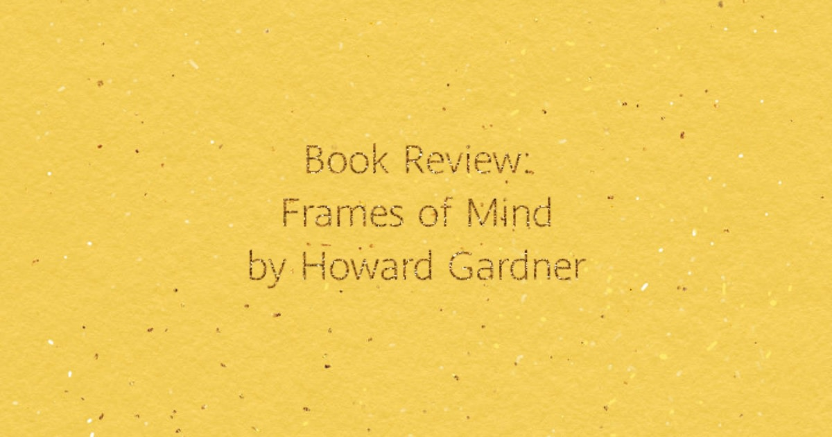 Book Review: Frames of Mind by Howard Gardner