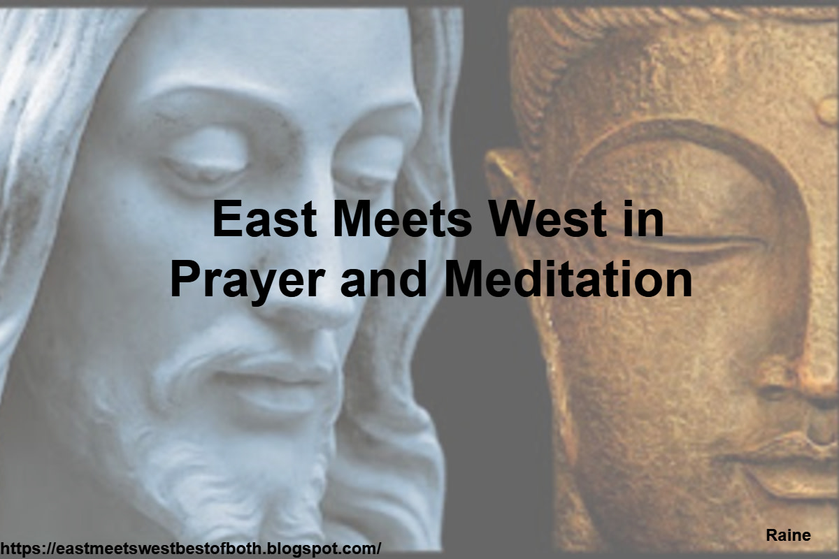 In Prayer we talk to God and in Meditation we Listen to God. East and West are binaries  that form a whole when shared.