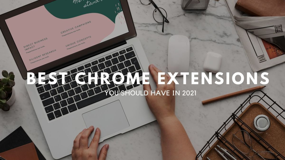 Best Chrome Extensions You Should Have in 2021