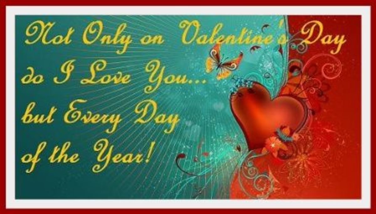 Not only on Valentine's Day do I Love You but Every Day of the Year!