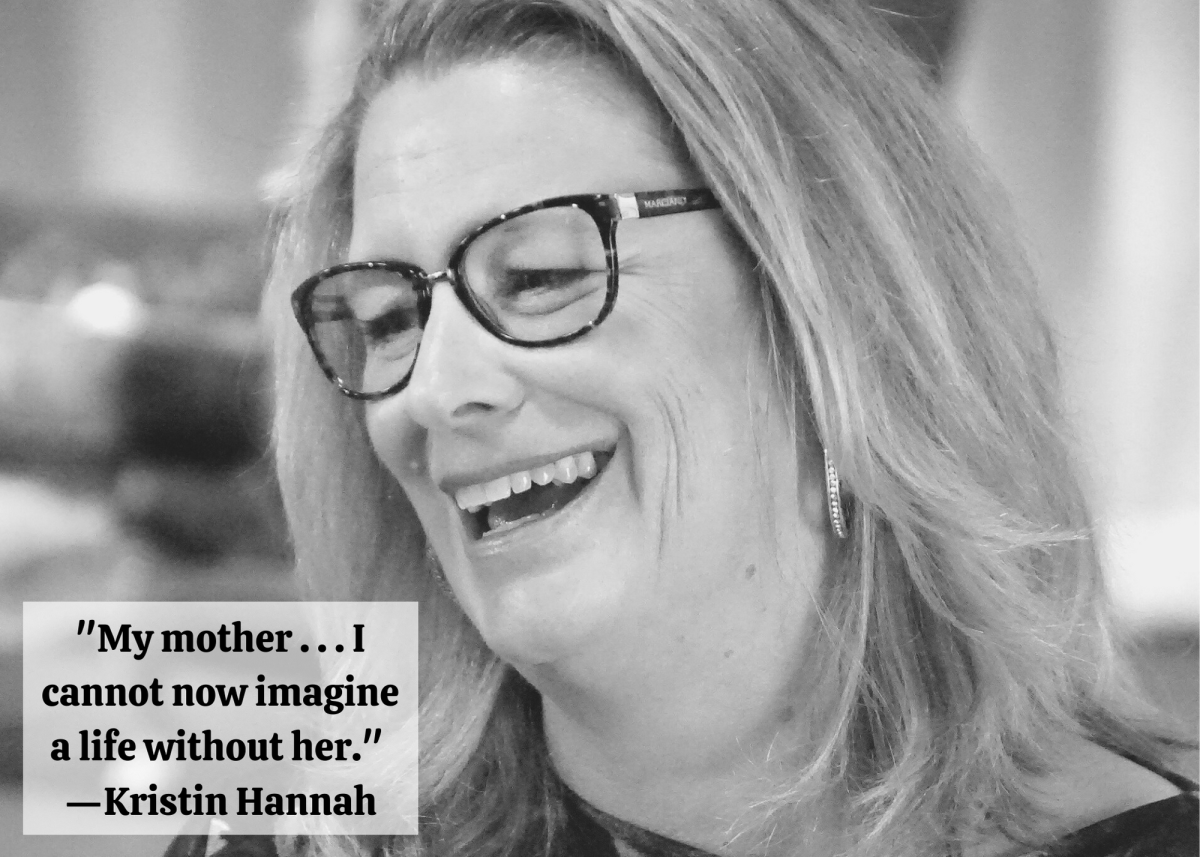 """""""My mother . . . I cannot now imagine a life without her."""" —Kristin Hannah"""