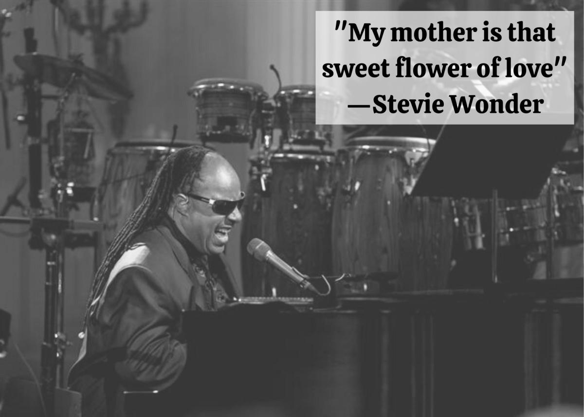"""My mother is that sweet flower of love"" —Stevie Wonder"
