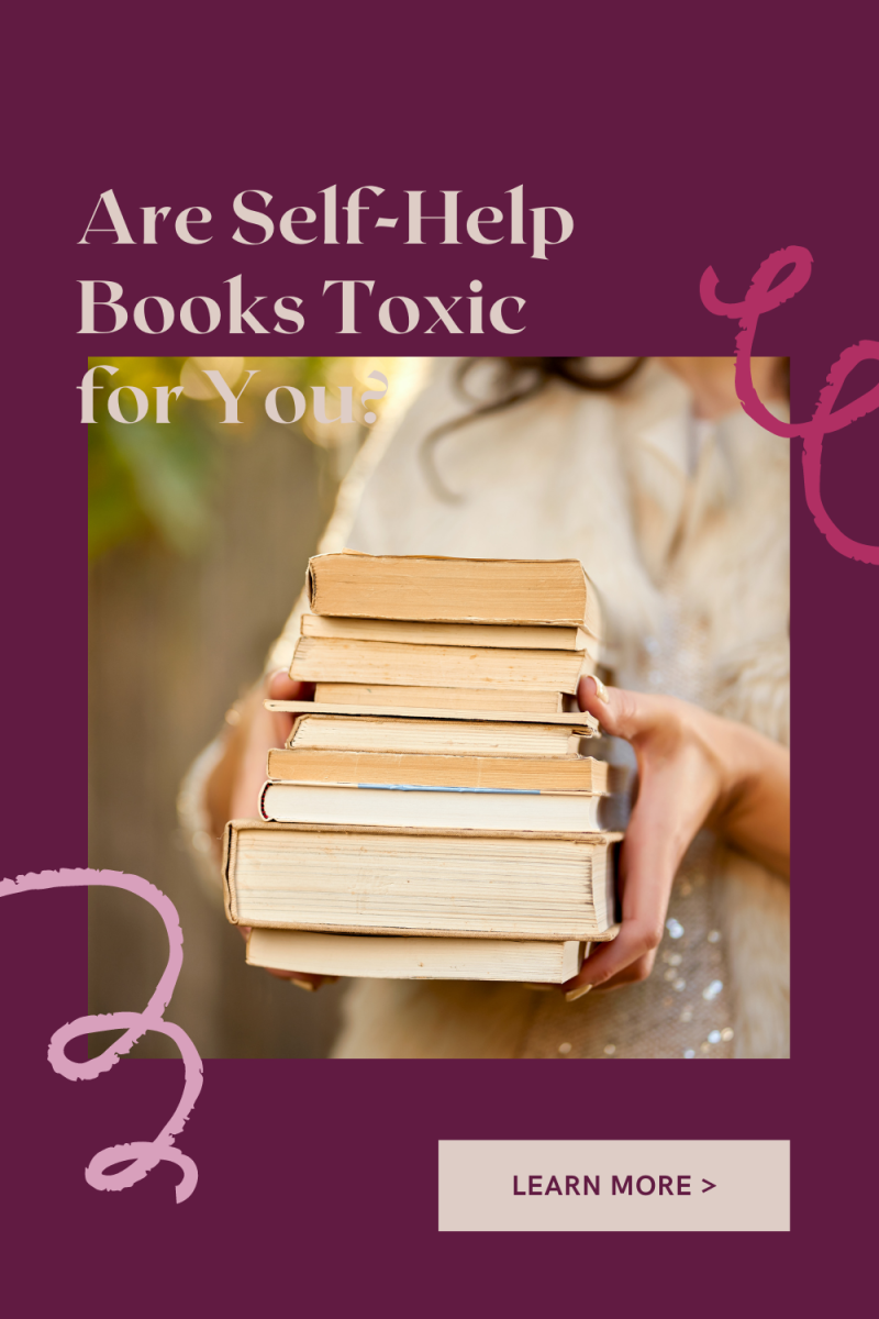 Self help books can be toxic for some people. They set unrealistic expectations in the reader's mind and make it more difficult to get the results you signed on for.
