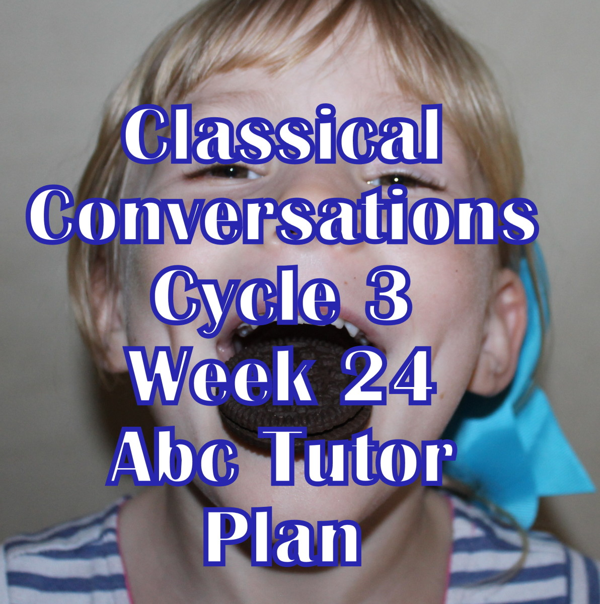 Classical Conversations CC Cycle 3 Week 24 Lesson for Abecedarians - CC C3W24