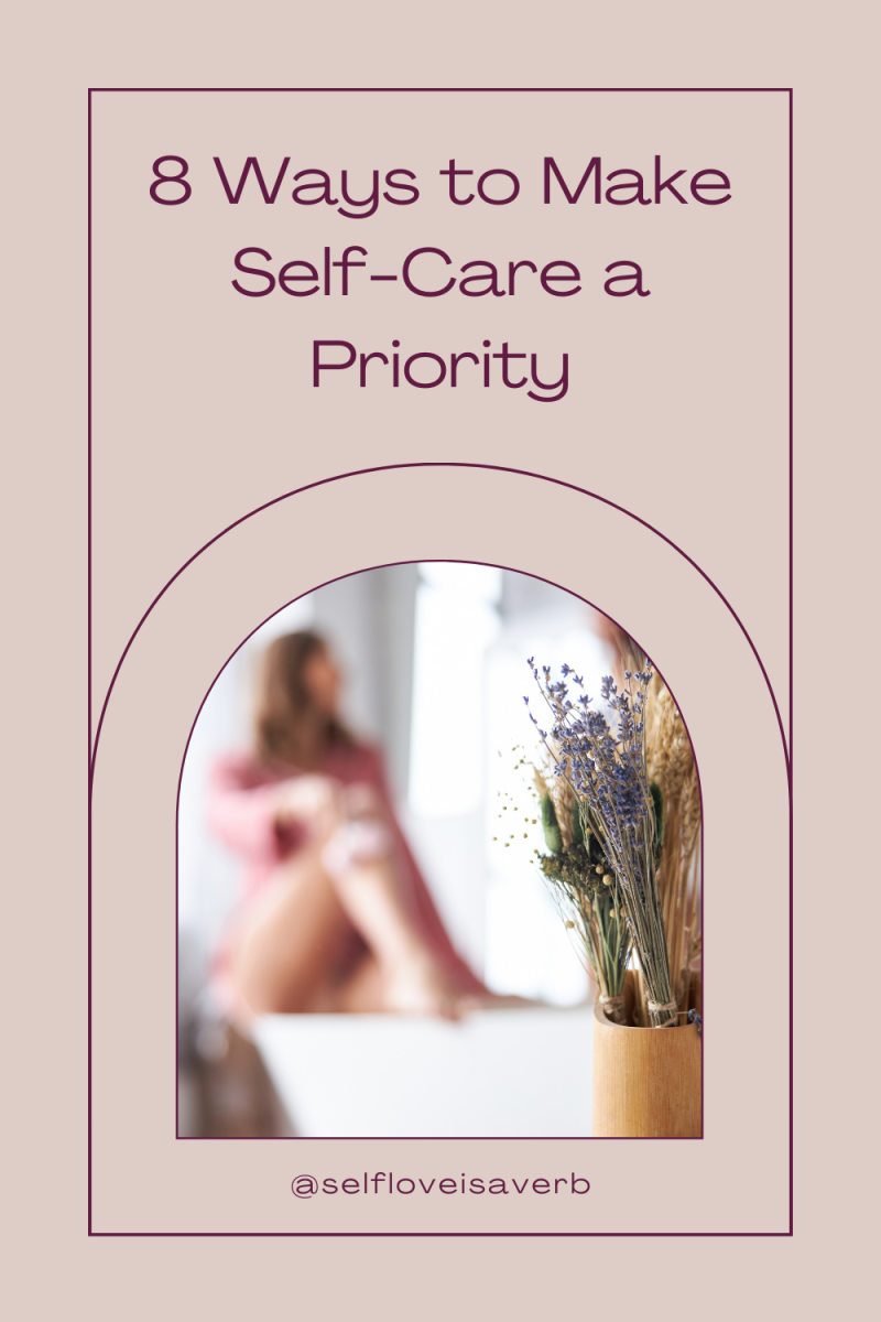 If you're going to take better care of yourself, you need to be able to make self-care a priority in your life. These 8 tips will help you make sure you have the time for self-care.