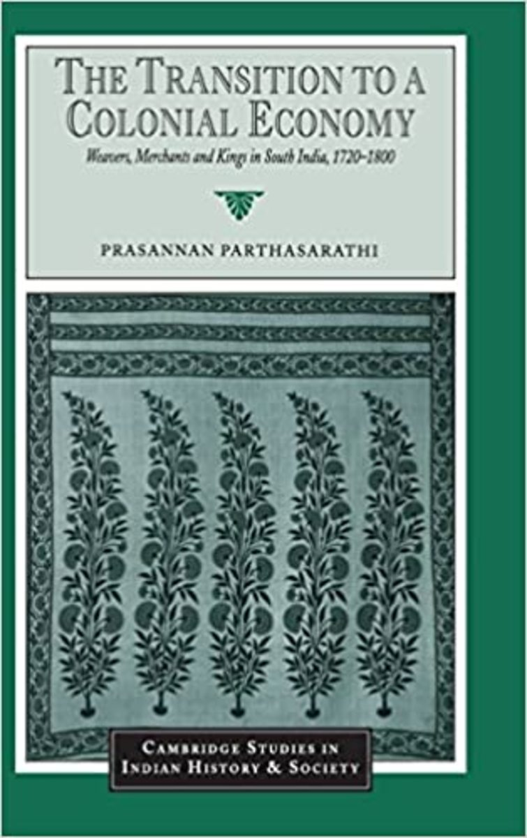 The Transition to a Colonial Economy: Weavers, Merchants, and Kings in South India, 1720-1800 Review
