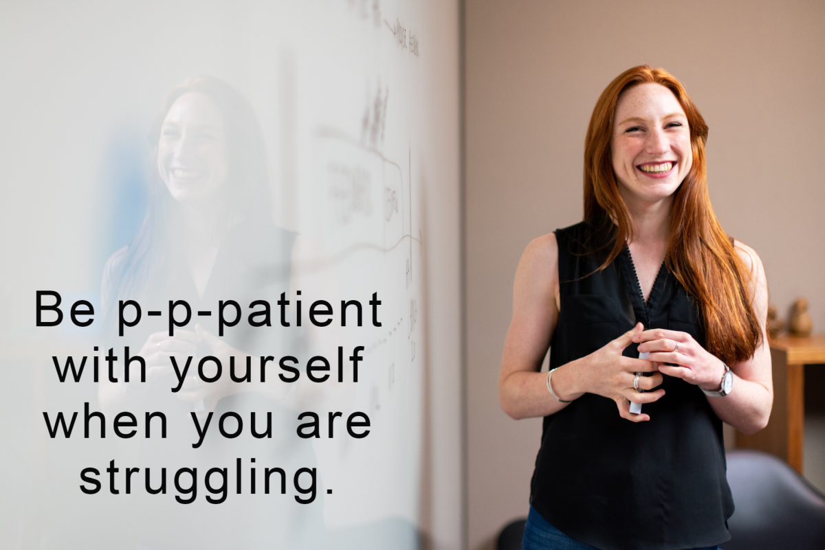 Be p-p-patient with yourself when you are struggling.