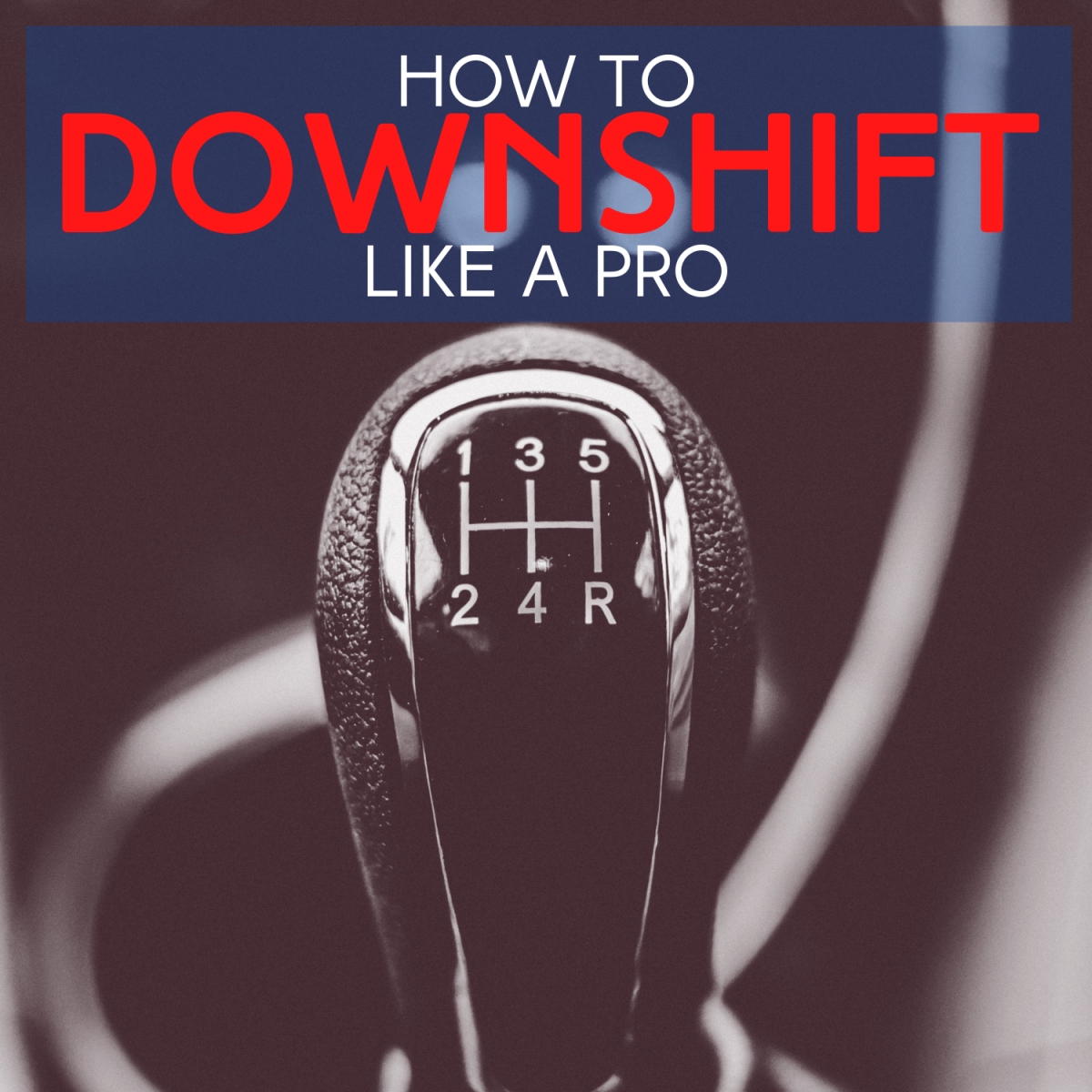 How to Downshift a Manual Transmission Vehicle