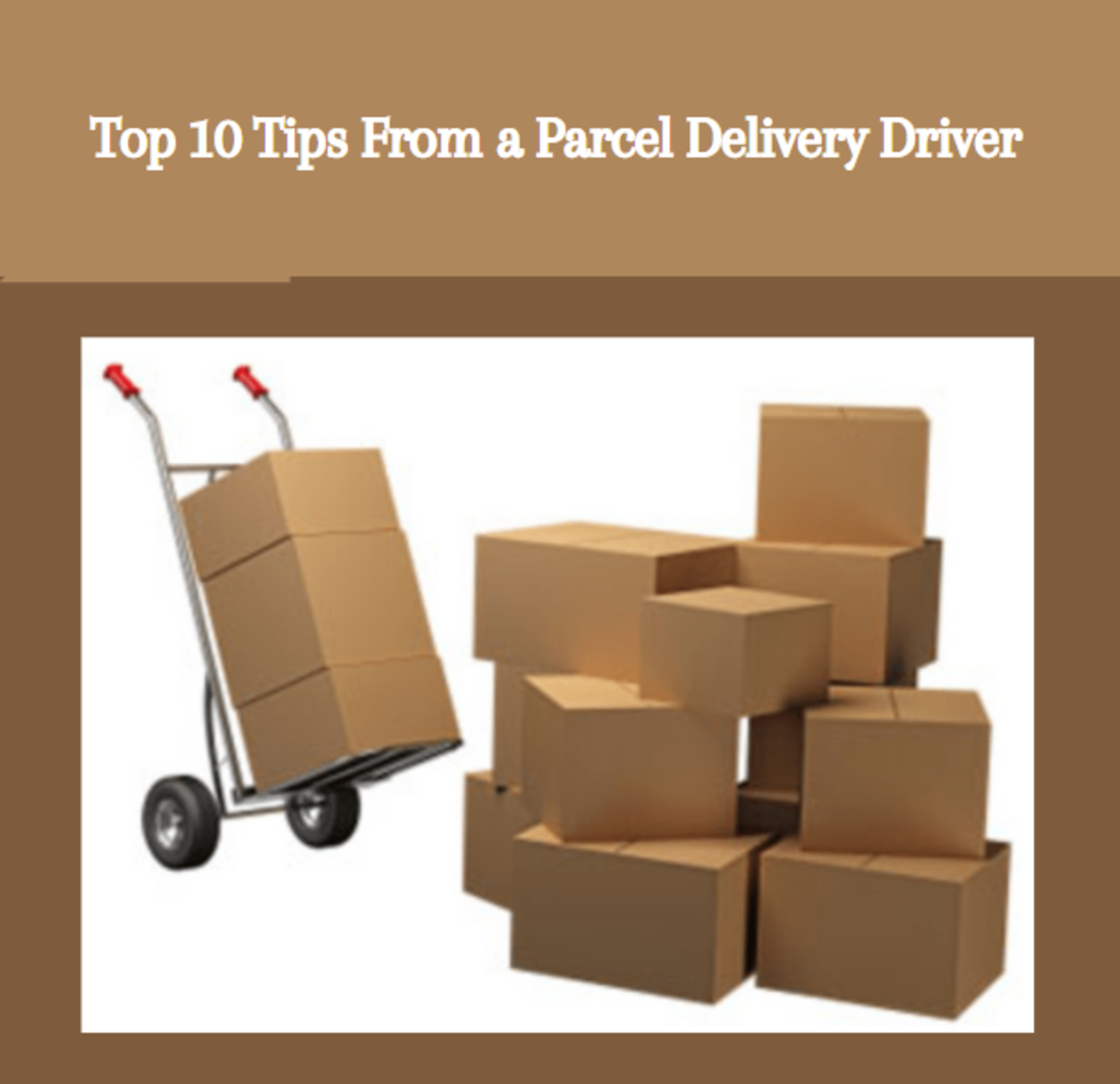 Top 10 Tips From a Parcel Delivery Driver.
