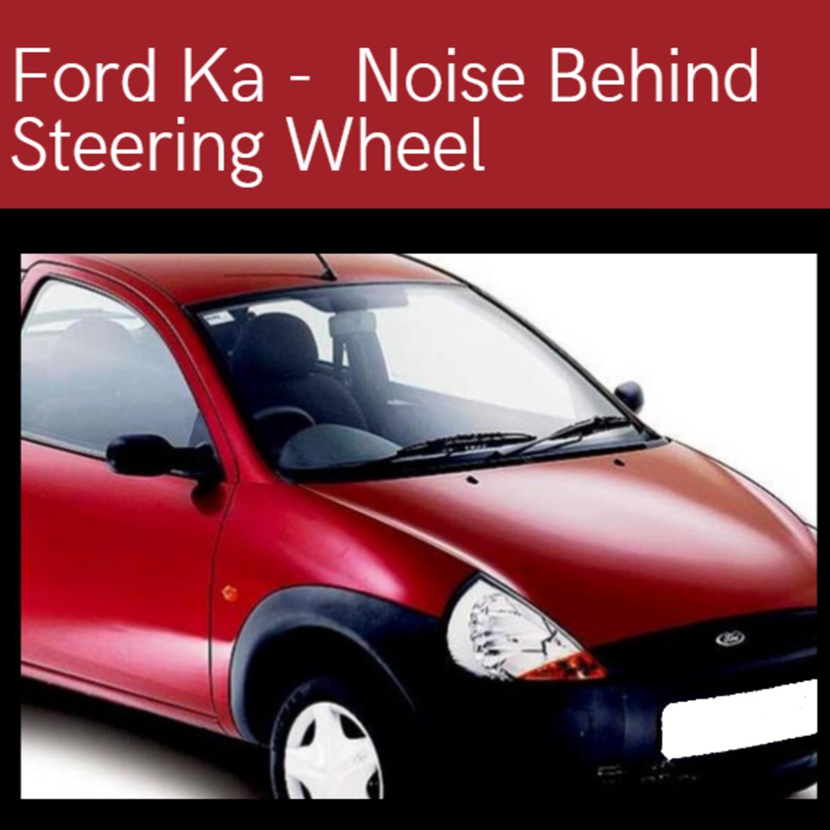 Ford Ka - Noise Behind Steering Wheel.