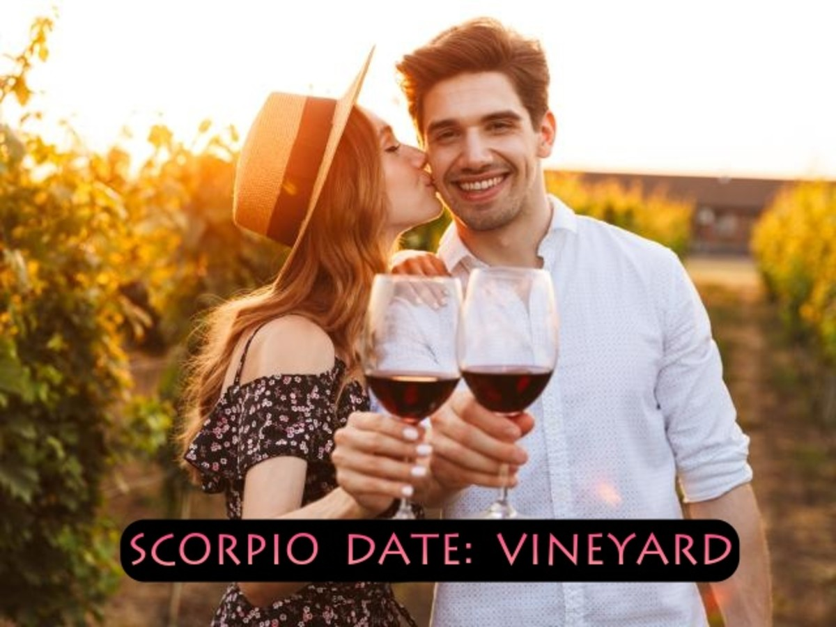 What Scorpio doesn't like wine? An easy way to spend a Saturday with a Scorpio is to head to the nearest vineyard and enjoy some wine, good conversation, and good weather.