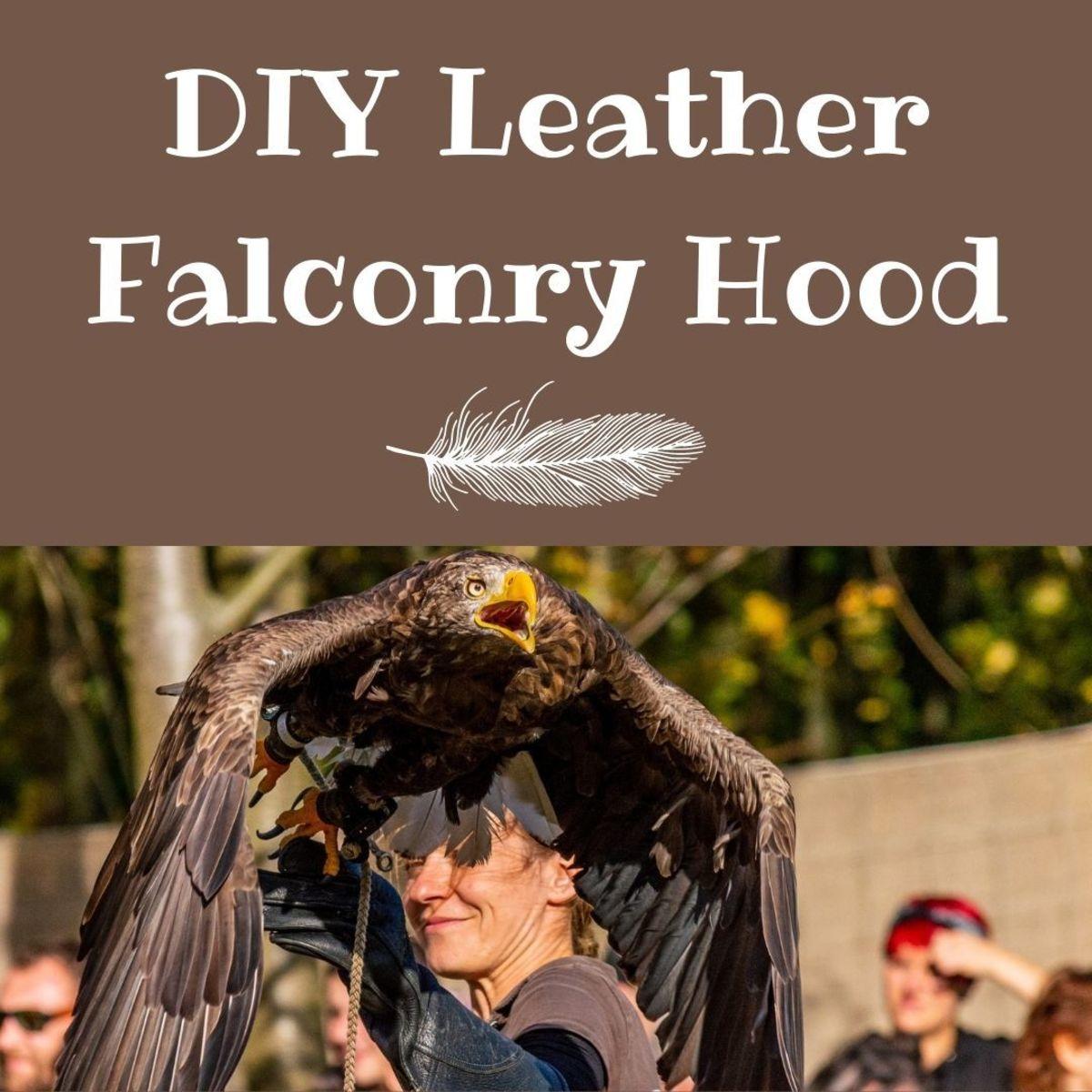 How to Make a DIY Leather Falconry Hood