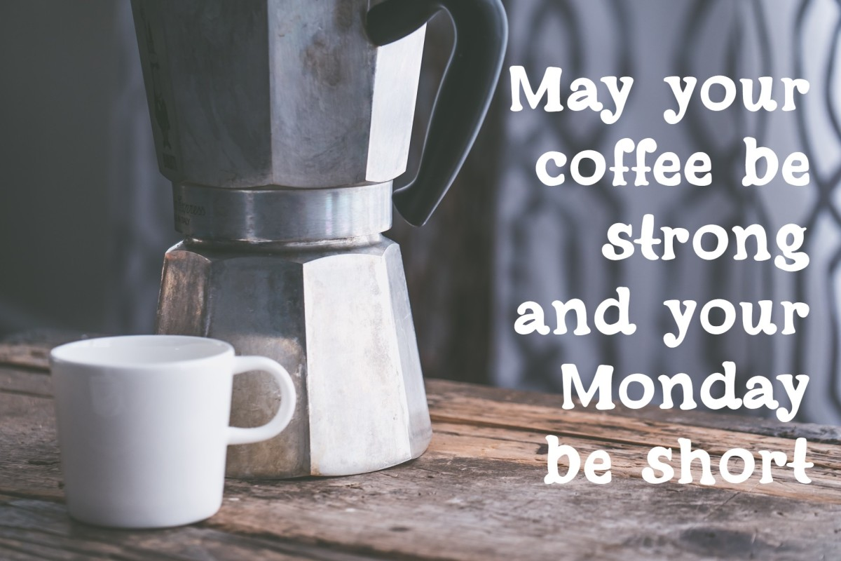 """""""May your coffee be strong and your Monday be short."""" - Unknown"""