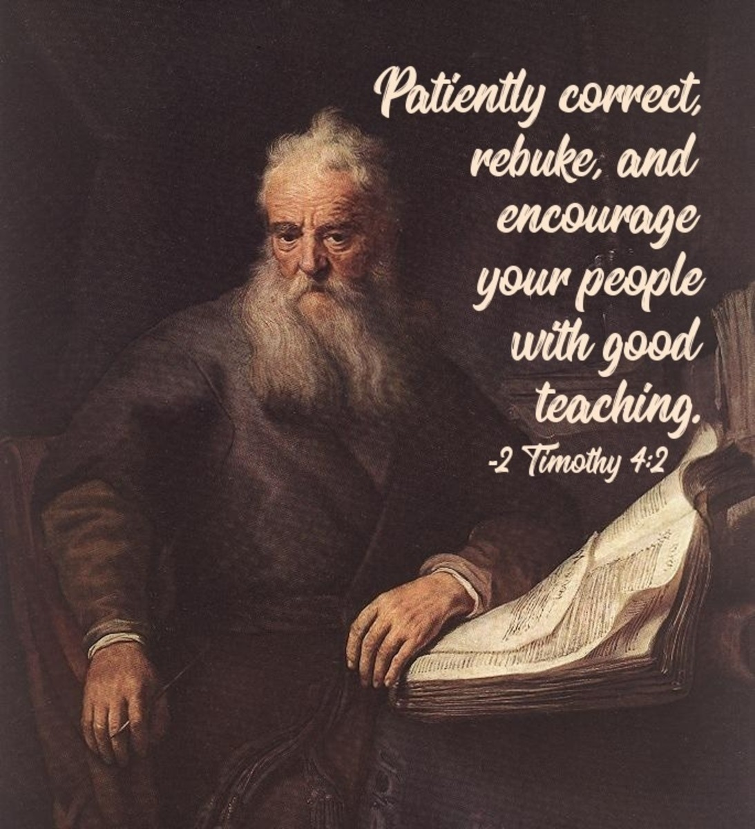 Paul: Patiently correct, rebuke, and encourage your people with good teaching.