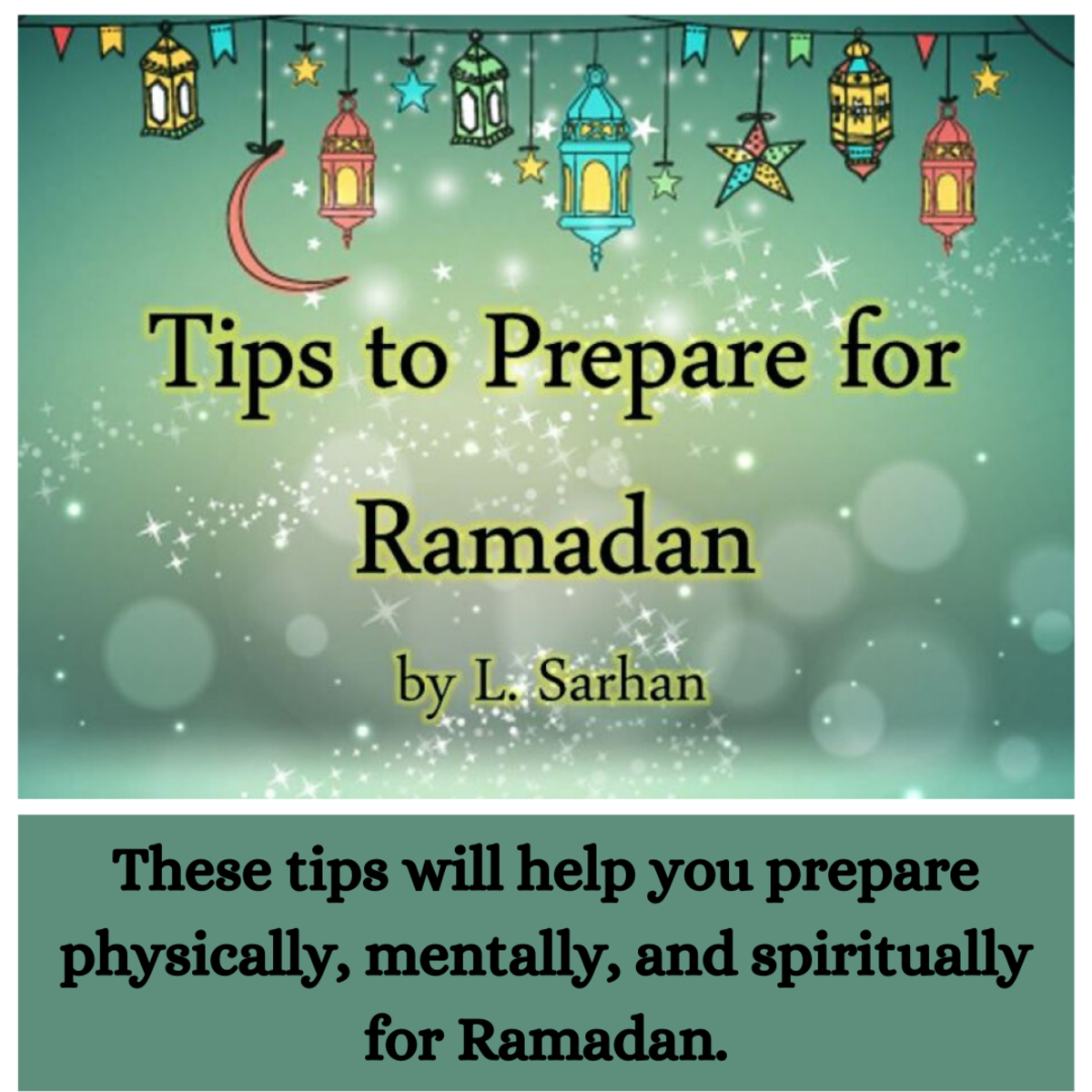 This article contains tips to help Muslims prepare physically, mentally, and spiritually for Ramadan - the holiest month in the Islamic calendar.