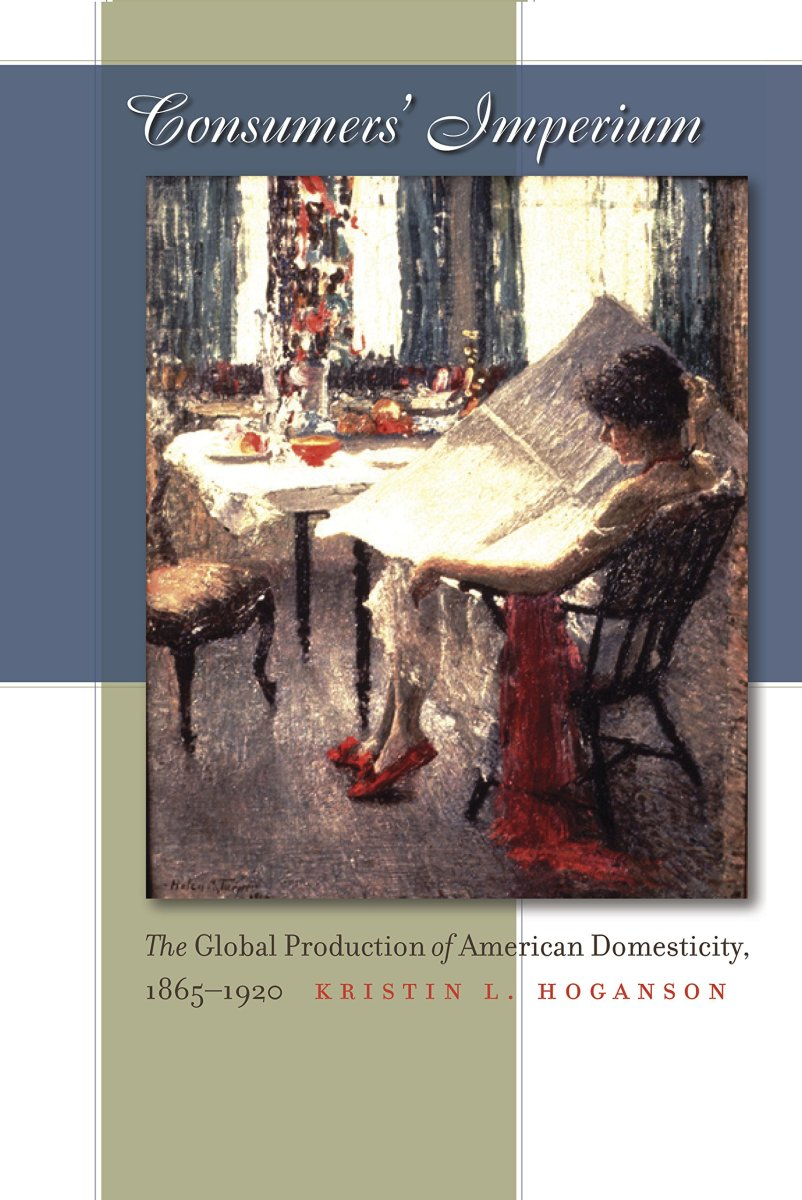 consumers-imperium-the-global-production-of-american-domesticity-1865-1920-review