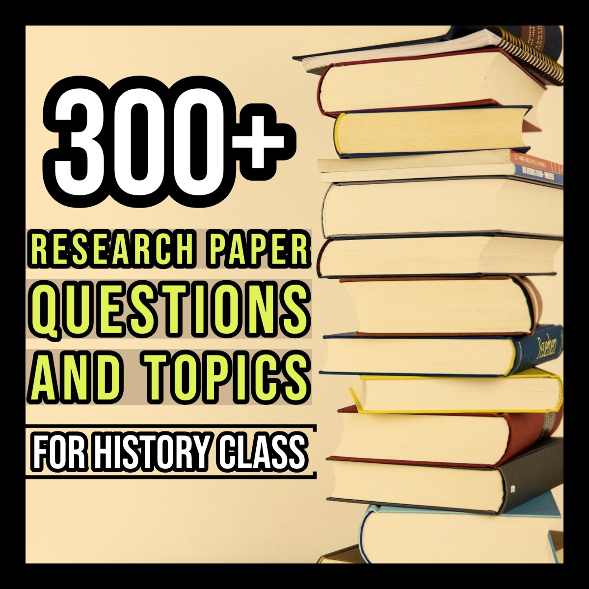 300+ Research Paper Questions and Topics for History Class.