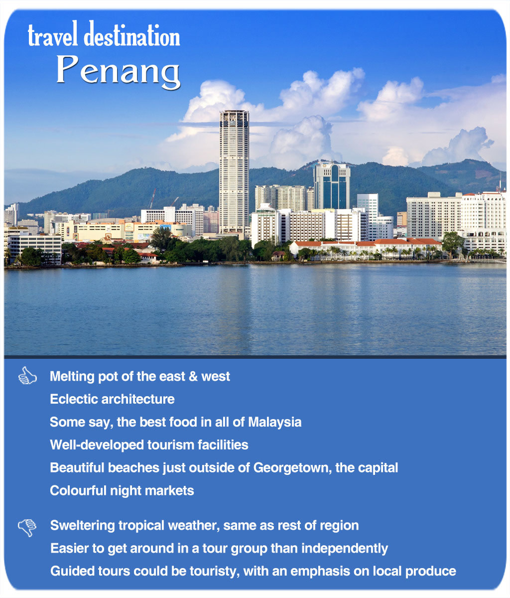 "Penang well deserves its nickname of ""Pearl of the Orient."" This former Straits Settlements colony has everything an idyllic tropical vacation would need."