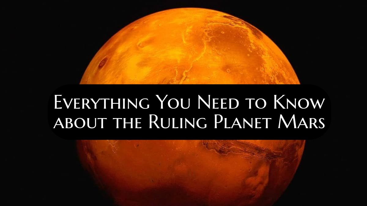 Everything You Need to Know about the Ruling Planet Mars